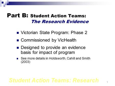 Student Action Teams: Research 1 Part B: Student Action Teams: The Research Evidence Victorian State Program: Phase 2 Commissioned by VicHealth Designed.