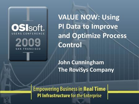 VALUE NOW: Using PI Data to Improve and Optimize Process Control John Cunningham The RoviSys Company.