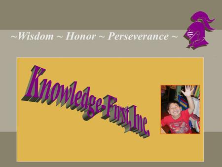 ~Wisdom ~ Honor ~ Perseverance ~ Devoted to Personal Empowerment through Academic Achievement and Enrichment Appreciation.
