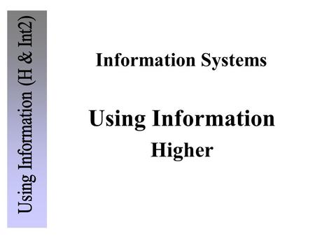Information Systems Using Information Higher. Introduction Data and information Organisational Information Systems Information Management <strong>Software</strong> The.