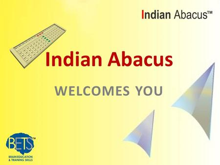 WELCOMES YOU Indian Abacus. ENSURING DELIVERY of QUALITY SKILLS.