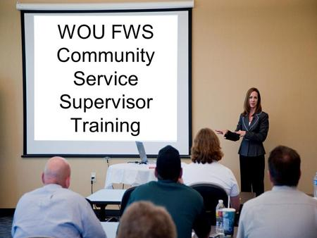 WOU FWS Community Service Supervisor Training. FWS Site SLCD WOU Payroll & Financial Aid.
