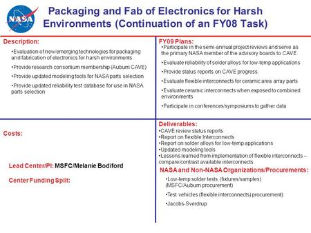 Packaging and Fab of Electronics for Harsh Environments (Continuation of an FY08 Task) Description:FY09 Plans: Costs: Lead Center/PI: MSFC/Melanie Bodiford.