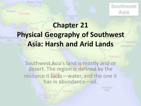 Chapter 21 Physical Geography of Southwest Asia: Harsh and Arid Lands