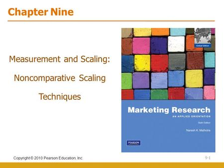 Copyright © 2010 Pearson Education, Inc. 9-1 Chapter Nine Measurement and Scaling: Noncomparative Scaling Techniques.