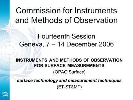 Commission for Instruments and Methods of Observation Fourteenth Session Geneva, 7 – 14 December 2006 INSTRUMENTS AND METHODS OF OBSERVATION FOR SURFACE.