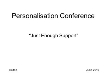 "Personalisation Conference ""Just Enough Support"" BoltonJune 2010."