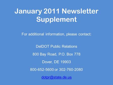 January 2011 Newsletter Supplement For additional information, please contact: DelDOT Public Relations 800 Bay Road, P.O. Box 778 Dover, DE 19903 800-652-5600.