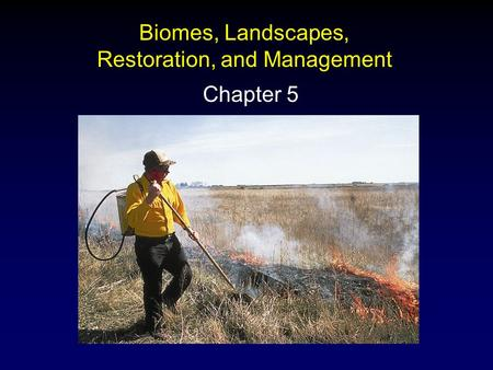 Biomes, Landscapes, Restoration, and Management