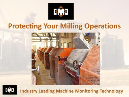 Protecting Your Milling Operations Industry Leading Machine Monitoring Technology.