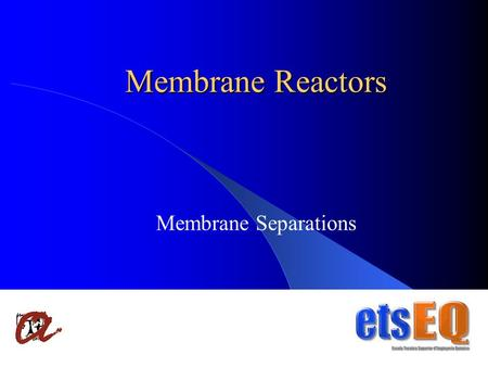 1 Membrane Reactors Membrane Separations. 2 Outline Introduction: overview, advantages and bottlenecks. MR's Classifications, types and functions. Transport.