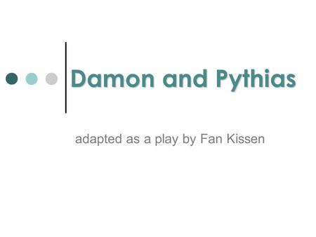 Damon and Pythias adapted as a play by Fan Kissen.