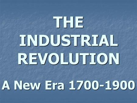 THE INDUSTRIAL REVOLUTION A New Era 1700-1900. The Industrial Revolution, Revolution in England The Industrial Revolution, Revolution in England The Industrial.