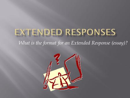What is the format for an Extended Response (essay)?