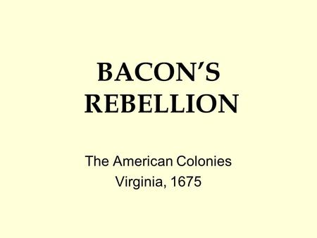 BACON'S REBELLION The American Colonies Virginia, 1675.