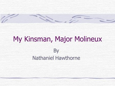 My Kinsman, Major Molineux By Nathaniel Hawthorne.