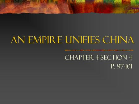 An Empire Unifies China Chapter 4 Section 4 p. 97-101.