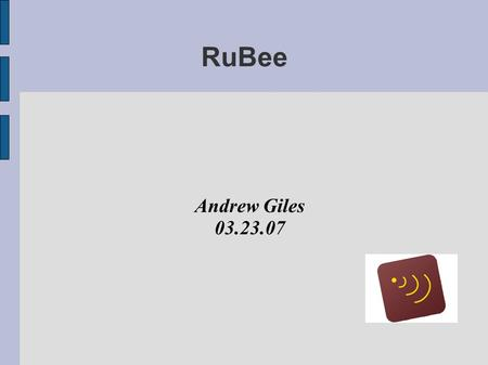 RuBee Andrew Giles 03.23.07. An alternative to RFID? ● What is RuBee? ● The differences between RuBee and RFID. ● Applications that could benefit from.