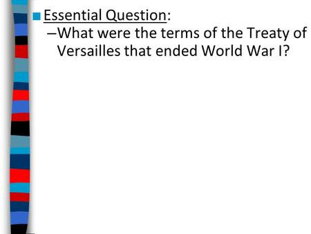 essay questions about the treaty of versailles The treaty of versailles was intended to be a peace agreement between the allies and the germans versailles created political discontent and economic chaos.