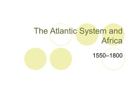 The Atlantic System and Africa 1550–1800. Plantations in the West Indies Colonization Before 1650 Spanish settlers introduced sugar-cane cultivation into.