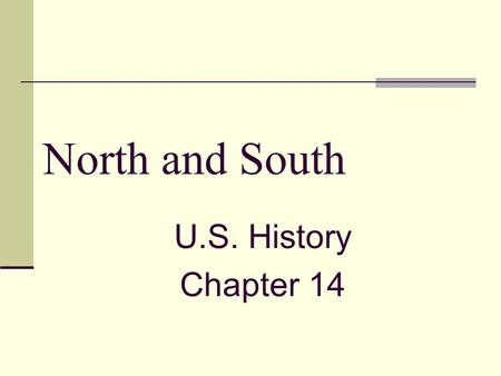 North and South U.S. History Chapter 14.