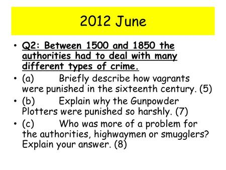 2012 June Q2: Between 1500 and 1850 the authorities had to deal with many different types of crime. (a) 	Briefly describe how vagrants were punished in.