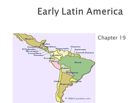 Chapter 19.  How did the Iberians conquer Latin America?  Describe the empires that emerged in the New World  In what ways were the new empires multicultural.
