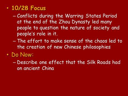 10/28 Focus 10/28 Focus – Conflicts during the Warring States Period at the end of the Zhou Dynasty led many people to question the nature of society and.