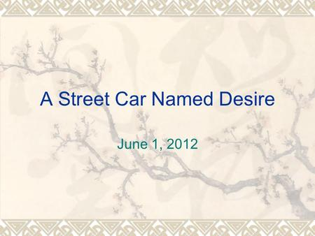A Street Car Named Desire June 1, 2012. Characterizations  Blanche: A southern belle raised on a plantation. She is sensitive, graceful and fully aware.
