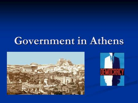 Government in Athens. Birthplace of Democracy Greece is the birthplace of Democracy, a type of government in which people rule themselves Greece is the.