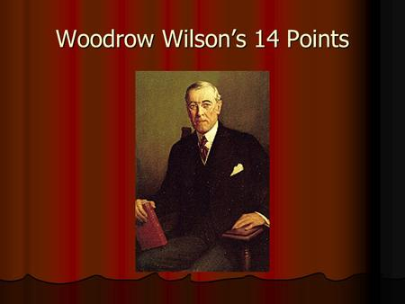 Woodrow Wilson's 14 Points. 14 Points listed in Speech Given to Congress Jan. 1918 10 Months Before Armistice 10 Months Before Armistice Idealism gives.