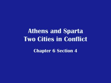 Athens and Sparta Two Cities in Conflict Chapter 6 Section 4.