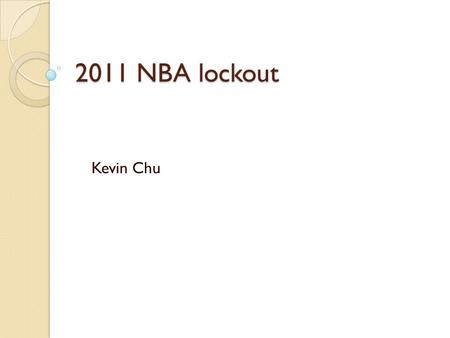 2011 NBA lockout Kevin Chu. Background The previous Collective Bargaining Agreement signed on July 2005 was set to expire on July 2011. Did not want a.