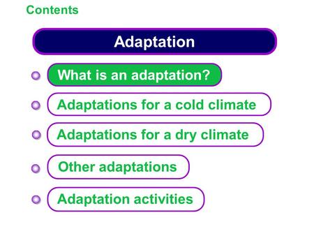 Adaptation Contents What is an adaptation? Adaptations for a cold climate Other adaptations Adaptation activities Adaptations for a dry climate.