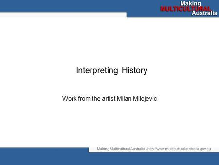 Making Multicultural Australia -  Interpreting History Work from the artist Milan Milojevic.