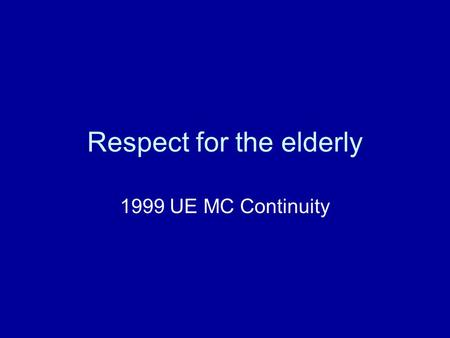 Respect for the elderly 1999 UE MC Continuity Regular exercise is the finest recipe for health in old age. But there are better ways for the elderly.