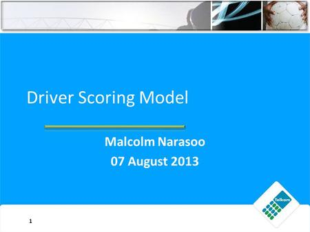 Driver Scoring Model Malcolm Narasoo 07 August 2013 1.