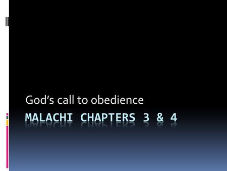 God's call to obedience. Malachi 2 v17 – 3 v18 17 You have wearied the LORD with your words. How have we wearied him? you ask. By saying, All who do.