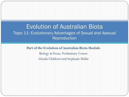 Part of the Evolution of Australian Biota Module Biology in Focus, Preliminary Course Glenda Childrawi and Stephanie Hollis Evolution of Australian Biota.