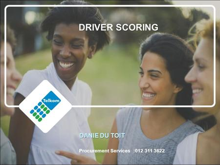 DANIE DU TOIT Procurement Services :012 311 3622 DRIVER SCORING.