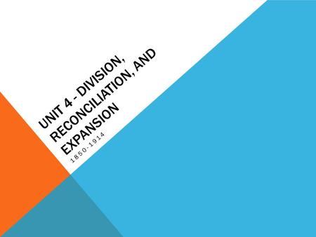 Unit 4 - Division, Reconciliation, and Expansion