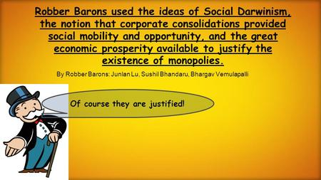Robber Barons used the ideas of Social Darwinism, the notion that corporate consolidations provided social mobility and opportunity, and the great economic.