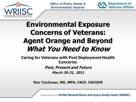 Office of Public Health & Environmental Hazards Environmental Exposure Concerns of Veterans: Agent Orange and Beyond What You Need to Know Caring for Veterans.