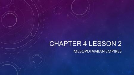 Chapter 4 Lesson 2 MESOPOTAMIAN EMPIRES.