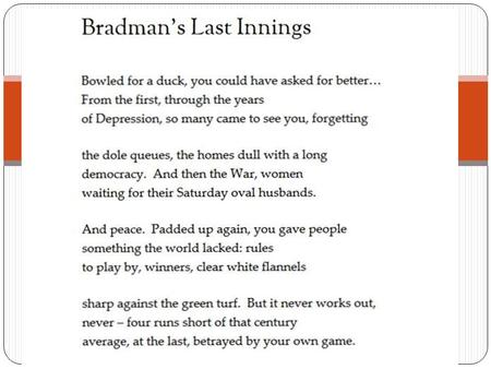 BRADMAN'S LAST INNINGS CONTEXT Sir Donald Bradman: born in 1908 the most renowned and respected of Australian cricketers of shy manner, he attained heroic.