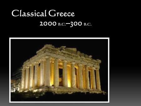 Classical Greece 2000 B.C. –300 B.C.. The General Layout Collection of separate lands where Greek-speaking people live Includes mainland and about 1,000.