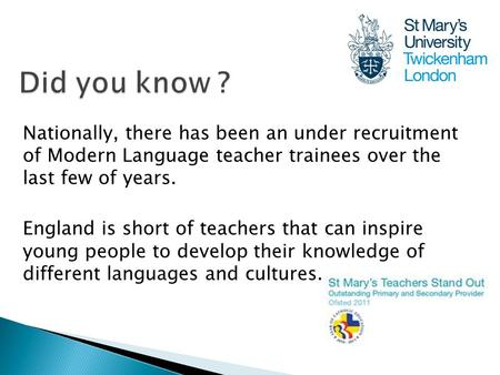 Nationally, there has been an under recruitment of Modern Language teacher trainees over the last few of years. England is short of teachers that can inspire.