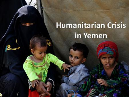 1 Humanitarian Crisis in Yemen. Outline Scale of the Crisis – Effect on population – South: 200,000 displaced – North: 350,500 displaced – Food insecurity.