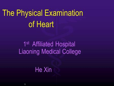 1 The Physical Examination of Heart 1 st Affiliated Hospital Liaoning Medical College He Xin.