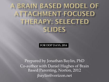 A Brain Based Model of Attachment-Focused Therapy: selected slides